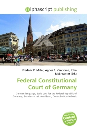 Federal Constitutional Court of Germany - Miller, Frederic P. (Hrsg.) / Vandome, Agnes F. (Hrsg.) / McBrewster, John (Hrsg.)