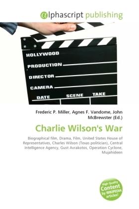 Charlie Wilson's War - Miller, Frederic P. (Hrsg.) / Vandome, Agnes F. (Hrsg.) / McBrewster, John (Hrsg.)