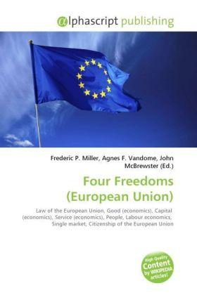 Four Freedoms (European Union) - Miller, Frederic P. (Hrsg.) / Vandome, Agnes F. (Hrsg.) / McBrewster, John (Hrsg.)