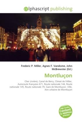 Montluçon - Miller, Frederic P. (Hrsg.) / Vandome, Agnes F. (Hrsg.) / McBrewster, John (Hrsg.)