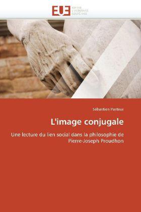 L'image conjugale - Une lecture du lien social dans la philosophie de Pierre-Joseph Proudhon - Pasteur, Sébastien