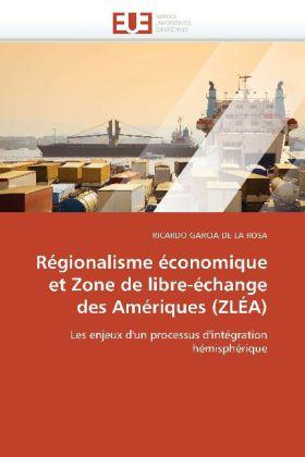 Régionalisme économique et Zone de libre-échange des Amériques (ZLÉA) - Les enjeux d'un processus d'intégration hémisphérique - Garcia De La Rosa, Ricardo