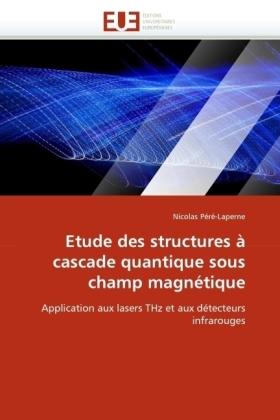 Etude des structures à cascade quantique sous champ magnétique - Application aux lasers THz et aux détecteurs infrarouges - Péré-Laperne, Nicolas