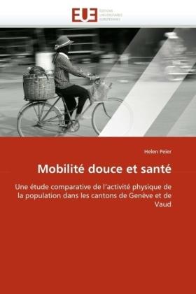 Mobilité douce et santé - Une étude comparative de l'activité physique de la population dans les cantons de Genève et de Vaud - Peier, Helen
