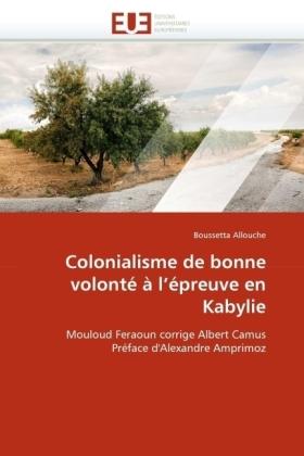 Colonialisme de bonne volonté à l'épreuve en Kabylie - Mouloud Feraoun corrige Albert Camus Préface d'Alexandre Amprimoz - Allouche, Boussetta