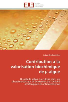 Contribution à la valorisation biochimique de -algue - Dunaliella salina. La culture dans un photobioréacteur et évaluation de l activité antifongique et antibactérienne - Ben Boubaker, Lobna