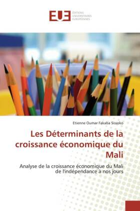 Les Déterminants de la croissance économique du Mali - Analyse de la croissance économique du Mali de l'indépendance à nos jours - Sissoko, Etienne Oumar Fakaba