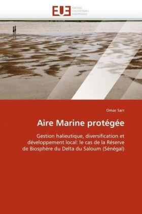 Aire Marine protégée - Gestion halieutique, diversification et développement local: le cas de la Réserve de Biosphère du Delta du Saloum (Sénégal) - Sarr, Omar