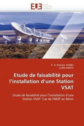Etude de faisabilité pour l'installation d'une Station VSAT - Etude de faisabilité pour l'installation d'une Station VSAT: Cas de l'IMSP au Bénin - Sagbo, K. A. Romaric / Anato, Cyrille