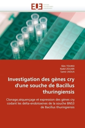 Investigation des gènes cry d'une souche de Bacillus thuringiensis - Clonage,séquençage et expression des gènes cry codant les delta-endotoxines de la souche BNS3 de Bacillus thuringiensis - Tounsi, Slim / Zouari, Nabil / Jaoua, Samir