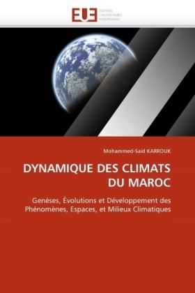 DYNAMIQUE DES CLIMATS DU MAROC - Genèses, Évolutions et Développement des Phénomènes, Espaces, et Milieux Climatiques