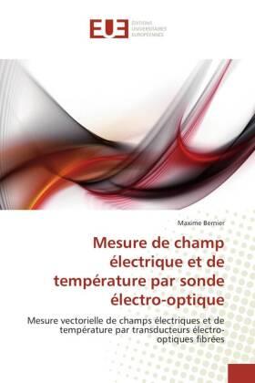 Mesure de champ électrique et de température par sonde électro-optique - Mesure vectorielle de champs électriques et de température par transducteurs électro-optiques fibrées - Bernier, Maxime