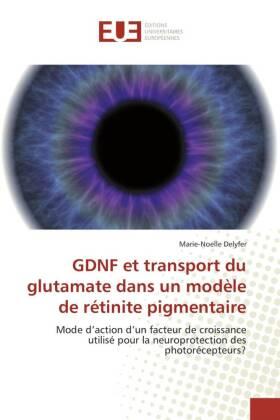 GDNF et transport du glutamate dans un modèle de rétinite pigmentaire - Mode d'action d'un facteur de croissance utilisé pour la neuroprotection des photorécepteurs? - Delyfer, Marie-Noelle