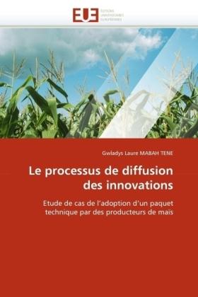 Le processus de diffusion des innovations - Etude de cas de l'adoption d'un paquet technique par des producteurs de maïs - Mabah Tene, Gwladys L.