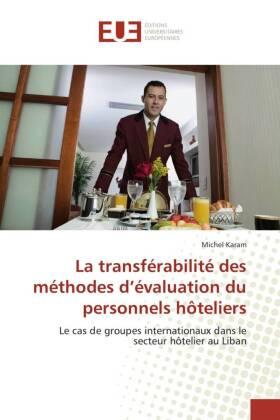 La transférabilité des méthodes d'évaluation du personnels hôteliers - Le cas de groupes internationaux dans le secteur hôtelier au Liban - Karam, Michel