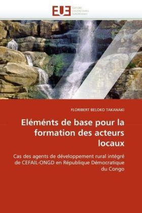 Eléménts de base pour la formation des acteurs locaux - Cas des agents de développement rural intégré de CEFAIL-ONGD en République Démocratique du Congo - Beloko Takanaki, Floribert