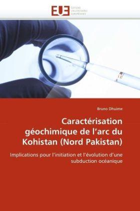 Caractérisation géochimique de l'arc du Kohistan (Nord Pakistan) - Implications pour l'initiation et l'évolution d'une subduction océanique - Dhuime, Bruno