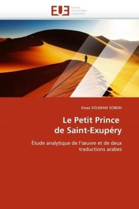Le Petit Prince de Saint-Exupéry - Étude analytique de l' uvre et de deux traductions arabes - Soliman Sobeih, Doaa