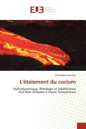 L'étalement du corium - Hydrodynamique, Rhéologie et Solidification d'un Bain d'Oxydes à Haute Température - Journeau, Christophe