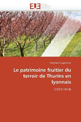 Le patrimoine fruitier du terroir de Thurins en lyonnais - (1673-1914) - Fougerouse, Christian