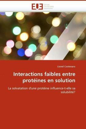 Interactions faibles entre protéines en solution - La solvatation d'une protéine influence-t-elle sa solubilité? - Costenaro, Lionel
