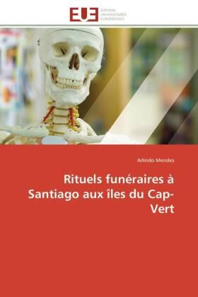 Rituels funéraires à Santiago aux îles du Cap-Vert - Mendes, Arlindo