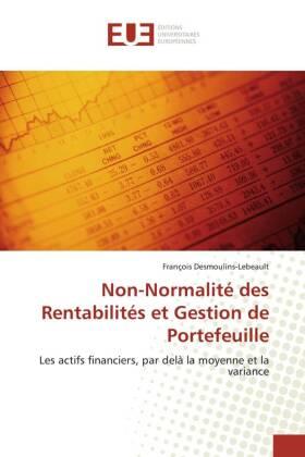 Non-Normalité des Rentabilités et Gestion de Portefeuille - Les actifs financiers, par delà la moyenne et la variance - Desmoulins-Lebeault, François