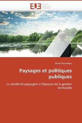 Paysages et politiques publiques - La sensibilité paysagère à l'épreuve de la gestion territoriale - Davodeau, Hervé