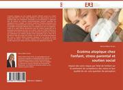 Poulin, Marie-Hélène: Eczéma atopique chez l´enfant, stress parental et soutien social