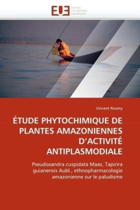 ÉTUDE PHYTOCHIMIQUE DE PLANTES AMAZONIENNES D'ACTIVITÉ ANTIPLASMODIALE - Pseudoxandra cuspidata Maas, Tapirira guianensis Aubl., ethnopharmacologie amazonienne sur le paludisme