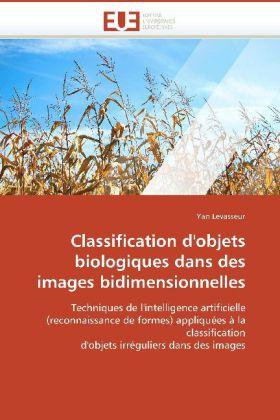 Classification d'objets biologiques dans des images bidimensionnelles - Techniques de l'intelligence artificielle (reconnaissance de formes) appliquées à la classification d'objets irréguliers dans des images - Levasseur, Yan
