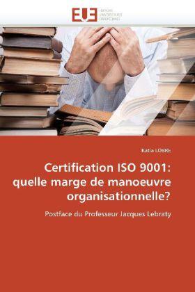 Certification ISO 9001: quelle marge de manoeuvre organisationnelle? - Postface du Professeur Jacques Lebraty - Lobre, Katia