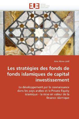Les stratégies des fonds de fonds islamiques de capital investissement - Le développement par la connaissance dans les pays arabes et le Private Equity islamique - la mise en valeur de la finance islamique