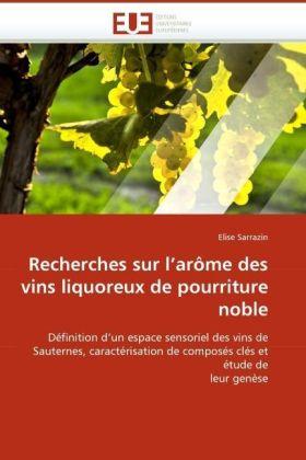 Recherches sur l'arôme des vins liquoreux de pourriture noble - Définition d'un espace sensoriel des vins de Sauternes, caractérisation de composés clés et étude de leur genèse - Sarrazin, Elise