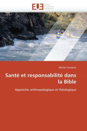 Santé et responsabilité dans la Bible - Approche anthropologique et théologique - Fontaine, Michel