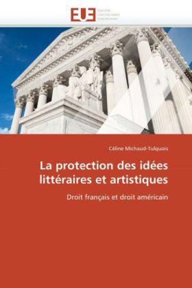 La protection des idées littéraires et artistiques - Droit français et droit américain - Michaud-Tulquois, Céline