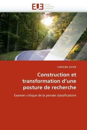 Construction et transformation d'une posture de recherche - Examen critique de la pensée classificatoire - Dayer, Caroline