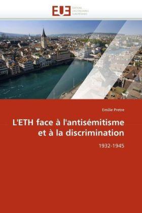 L'ETH face à l'antisémitisme et à la discrimination - 1932-1945 - Pretre, Emilie