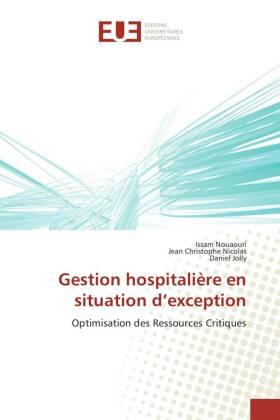 Gestion hospitalière en situation d'exception - Optimisation des Ressources Critiques - Nouaouri, Issam / Christophe Nicolas, Jean / Jolly, Daniel