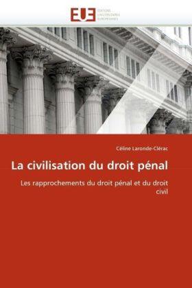 La civilisation du droit pénal - Les rapprochements du droit pénal et du droit civil - Laronde-Clérac, Céline