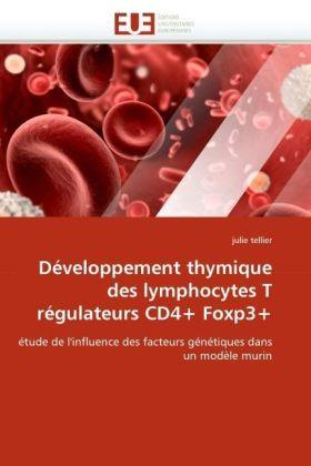 Développement thymique des lymphocytes T régulateurs CD4+ Foxp3+ - étude de l'influence des facteurs génétiques dans un modèle murin - Tellier, Julie