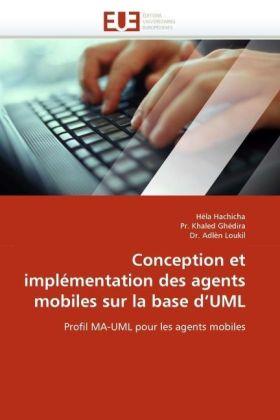 Conception et implémentation des agents mobiles sur la base d'UML - Profil MA-UML pour les agents mobiles - Hachicha, Héla / Khaled Ghédira, Pr. / Loukil, Adlèn
