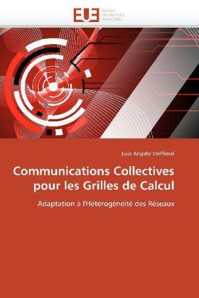 Communications Collectives pour les Grilles de Calcul - Adaptation à l'Hétérogénéité des Réseaux - Steffenel, Luiz Angelo
