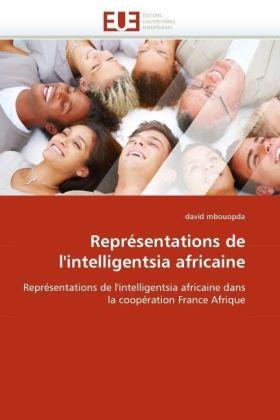 Représentations de l'intelligentsia africaine - Représentations de l'intelligentsia africaine dans la coopération France Afrique - Mbouopda, David