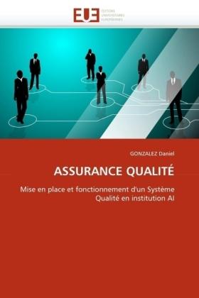 ASSURANCE QUALITÉ - Mise en place et fonctionnement d'un Système Qualité en institution AI - Daniel, GONZALEZ
