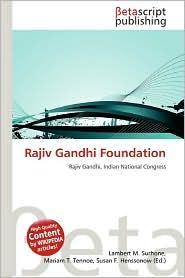 Rajiv Gandhi Foundation - Lambert M. Surhone (Editor), Mariam T. Tennoe (Editor), Susan F. Henssonow (Editor)