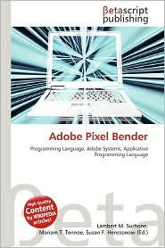 Adobe Pixel Bender - Lambert M. Surhone (Editor), Mariam T. Tennoe (Editor), Susan F. Henssonow (Editor)
