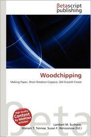 Woodchipping - Lambert M. Surhone (Editor), Mariam T. Tennoe (Editor), Susan F. Henssonow (Editor)