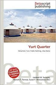 Yurt Quarter - Lambert M. Surhone (Editor), Mariam T. Tennoe (Editor), Susan F. Henssonow (Editor)