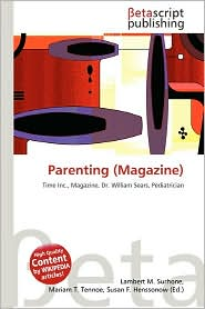 Parenting (Magazine) - Lambert M. Surhone (Editor), Mariam T. Tennoe (Editor), Susan F. Henssonow (Editor)
